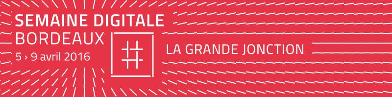 La Grande Jonction - La Semaine Digitale à Bordeaux 2016