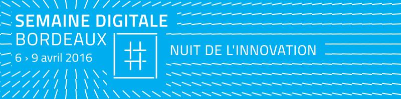 La Nuit de l'innovation - La Semaine Digitale à Bordeaux 2016